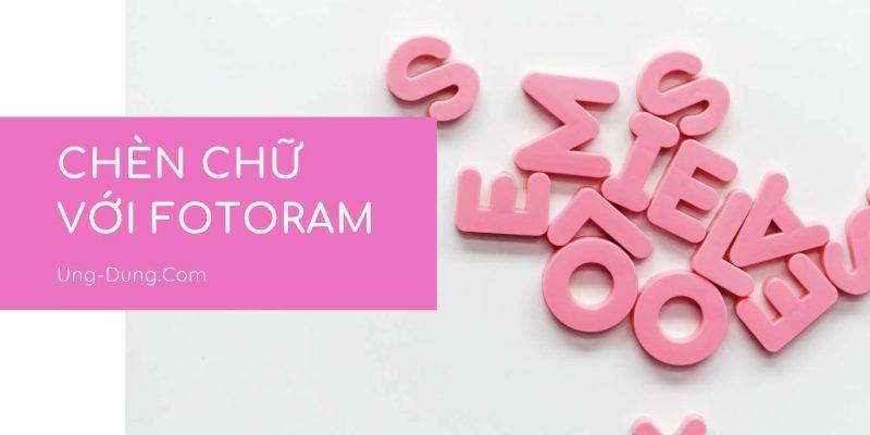 Chèn chữ vào ảnh online | Viết chữ, thêm hiệu ứng,… với Fotoram