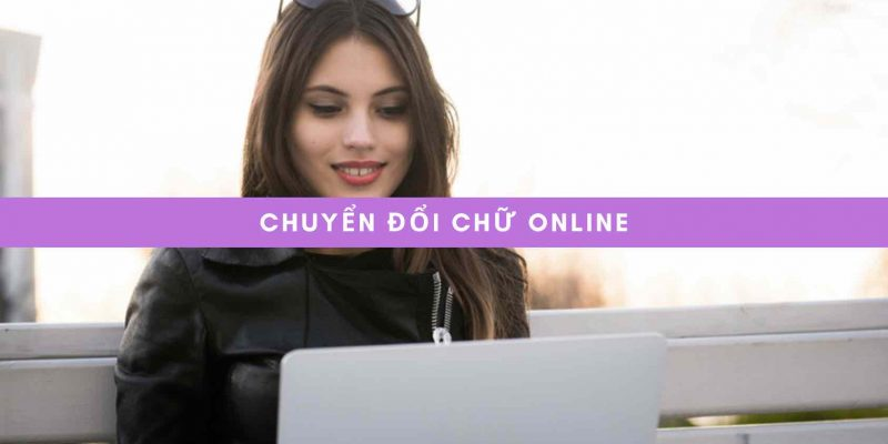 Chuyển đổi chữ online | Chuyển chữ thường thành In hoa, nghiêng,…