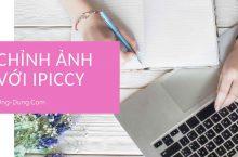 Chỉnh sửa ảnh đẹp | Tạo hiệu ứng ấn tượng với công cụ iPiccy